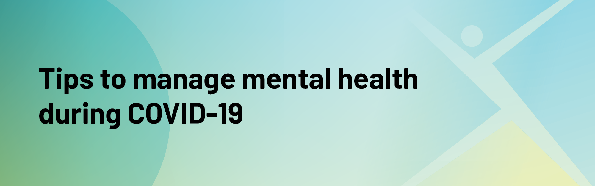 Tips to manage mental health through COVID-19 pandemic