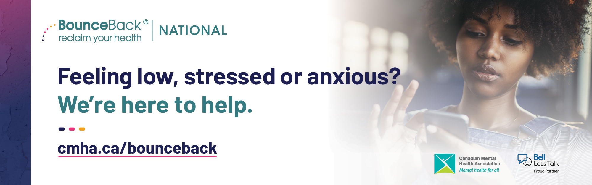 "Picture of young adult using smartphone, text to the left side reads, ""BounceBack, reclaim your health, National: Feeling low, stressed or anxious? We're here to help. cmha.ca/bounceback"